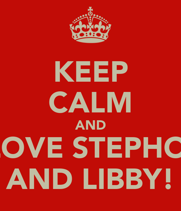 KEEP CALM AND LOVE STEPHO  AND LIBBY!