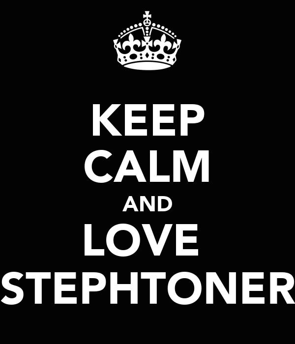 KEEP CALM AND LOVE  STEPHTONER