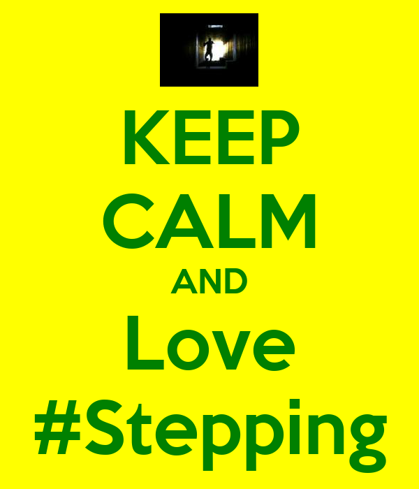 KEEP CALM AND Love #Stepping