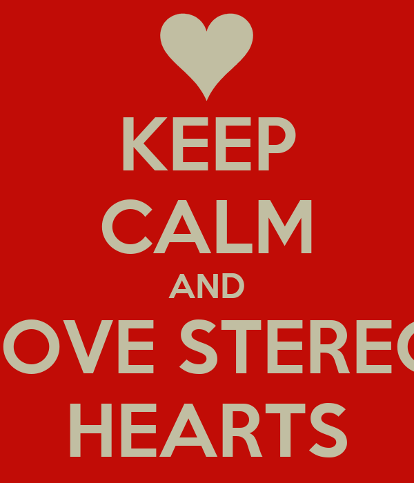 KEEP CALM AND LOVE STEREO HEARTS