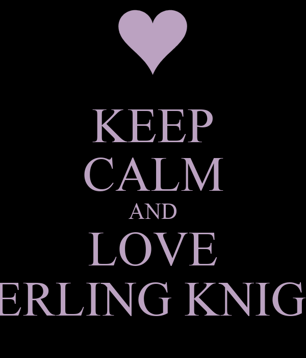 KEEP CALM AND LOVE STERLING KNIGHT