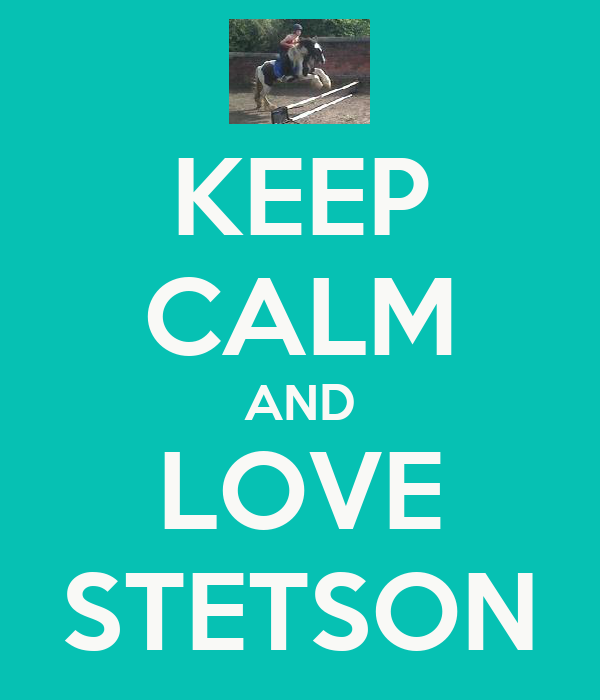 KEEP CALM AND LOVE STETSON