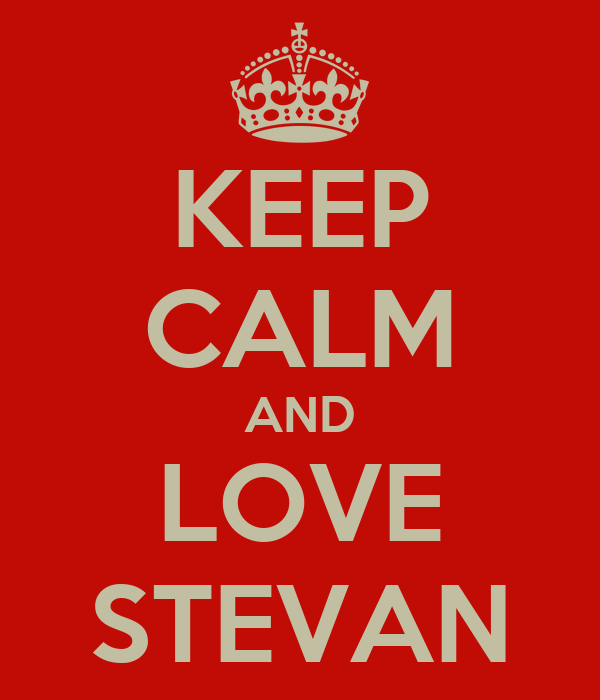 KEEP CALM AND LOVE STEVAN