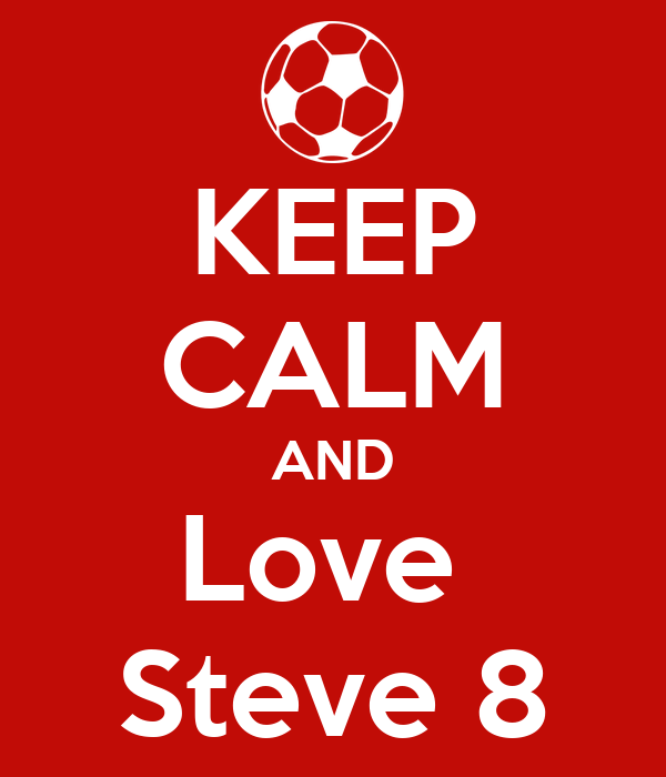 KEEP CALM AND Love  Steve 8