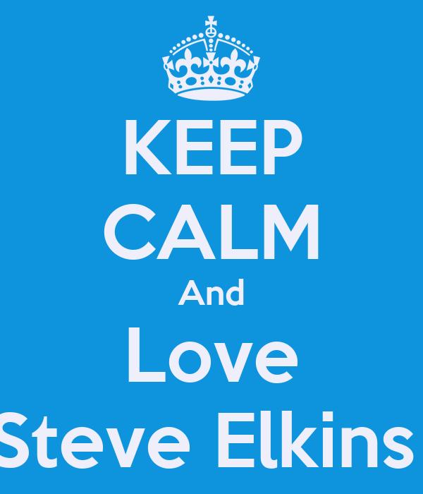 KEEP CALM And Love Steve Elkins