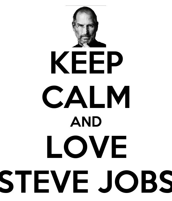 KEEP CALM AND LOVE STEVE JOBS