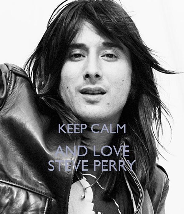 KEEP CALM AND LOVE STEVE PERRY - keep-calm-and-love-steve-perry-1
