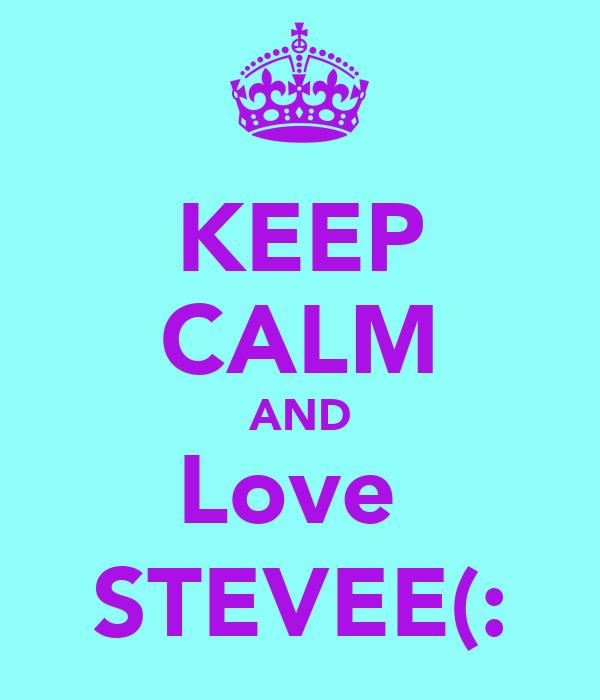 KEEP CALM AND Love  STEVEE(: