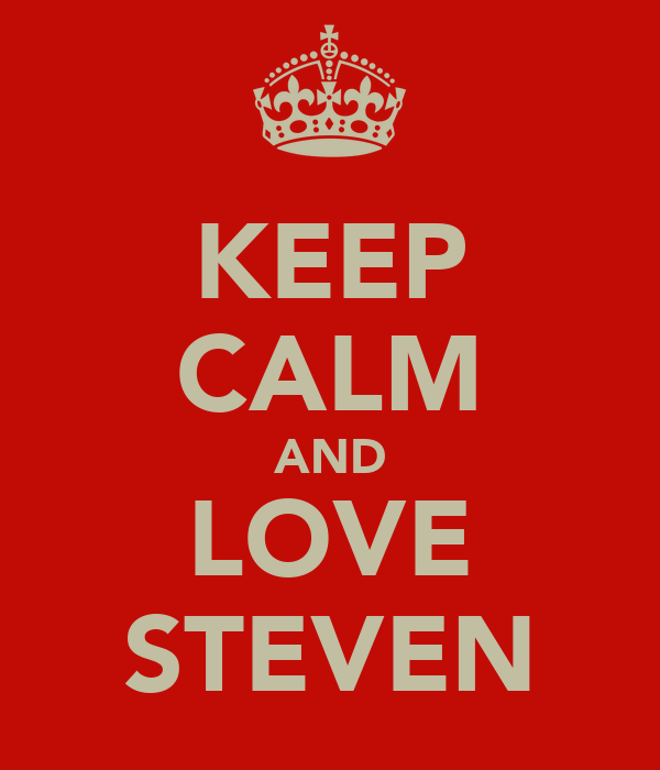 KEEP CALM AND LOVE STEVEN