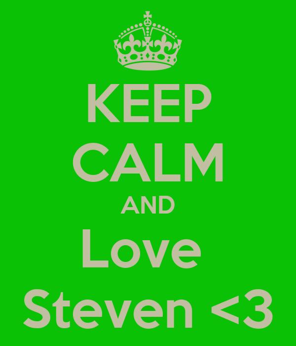 KEEP CALM AND Love  Steven <3