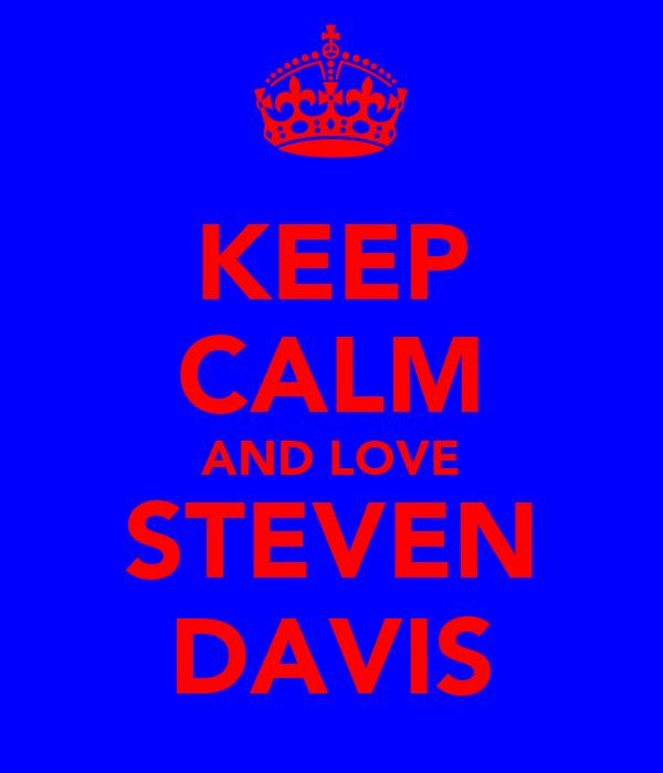 KEEP CALM AND LOVE STEVEN DAVIS