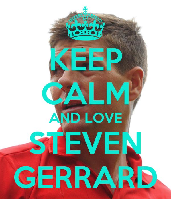 KEEP CALM AND LOVE STEVEN GERRARD