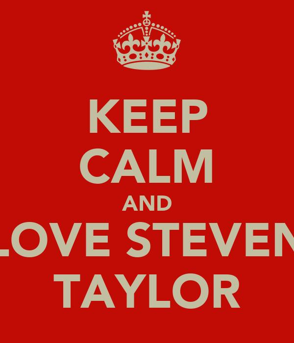 KEEP CALM AND LOVE STEVEN TAYLOR