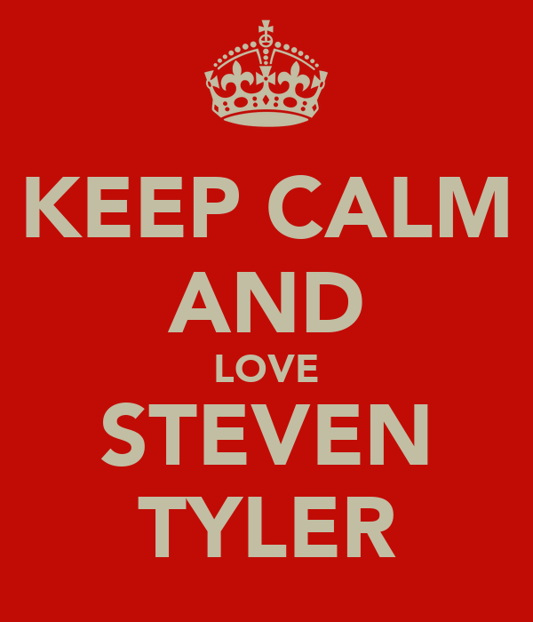KEEP CALM AND LOVE STEVEN TYLER
