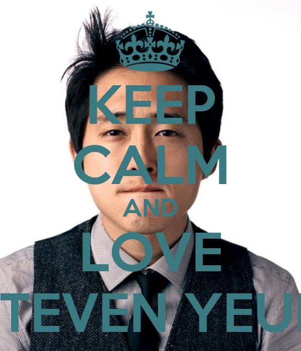 KEEP CALM AND LOVE STEVEN YEUN