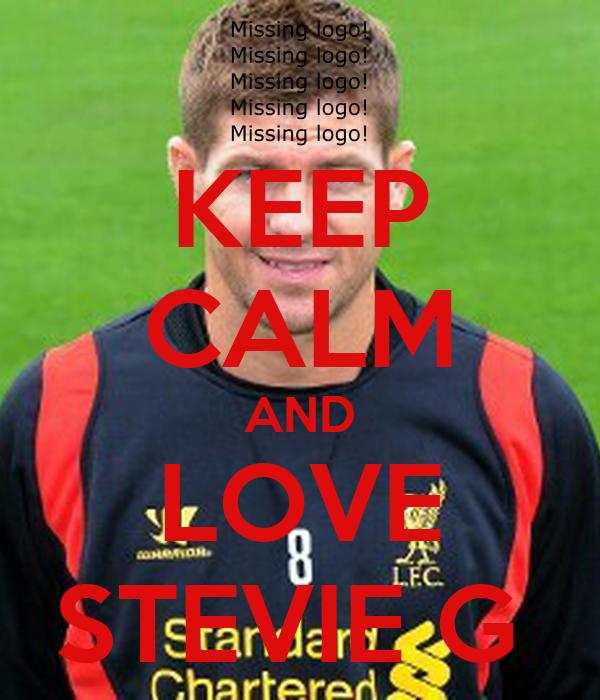KEEP CALM AND LOVE STEVIE G