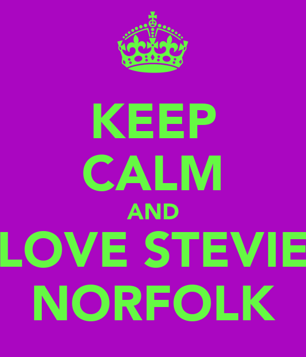 KEEP CALM AND LOVE STEVIE NORFOLK