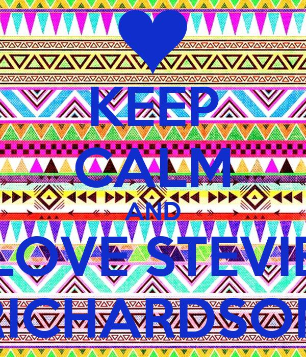 KEEP CALM AND LOVE STEVIE RICHARDSON