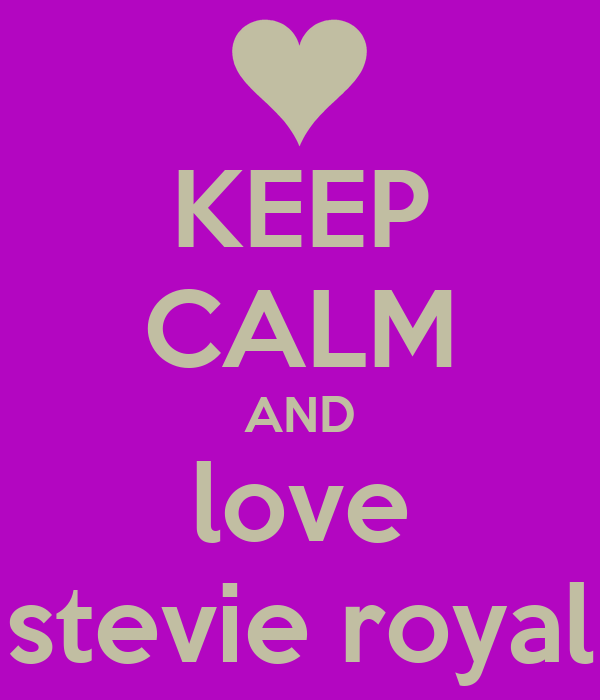 KEEP CALM AND love stevie royal