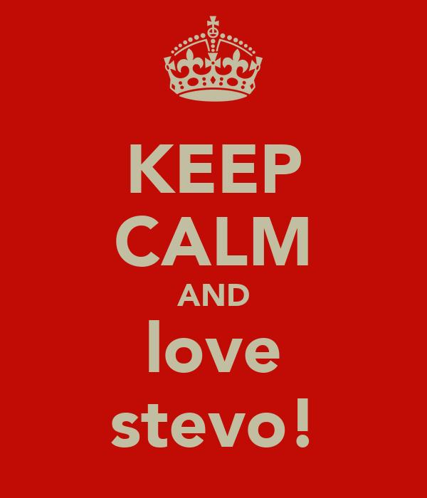 KEEP CALM AND love stevo!