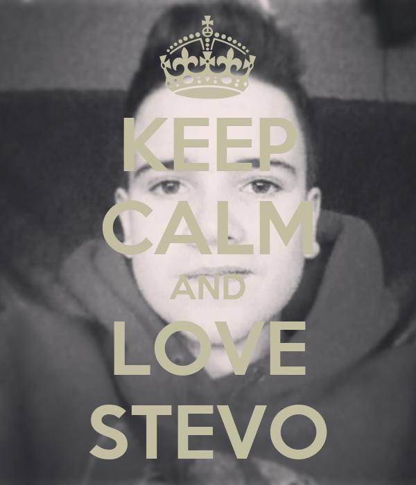 KEEP CALM AND LOVE STEVO