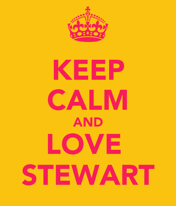KEEP CALM AND LOVE  STEWART