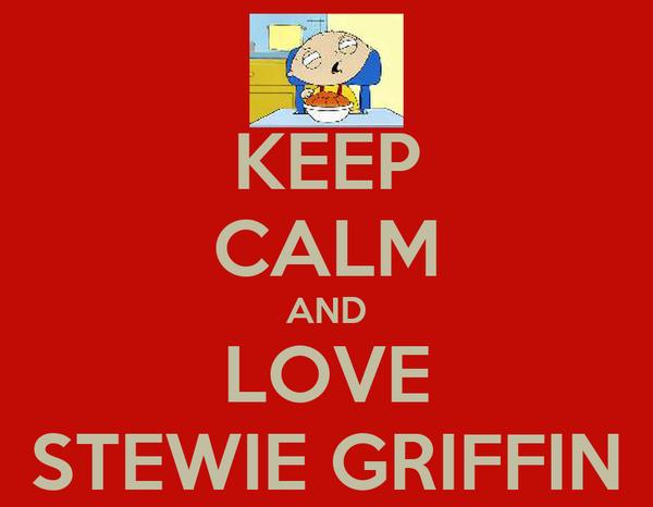 KEEP CALM AND LOVE STEWIE GRIFFIN