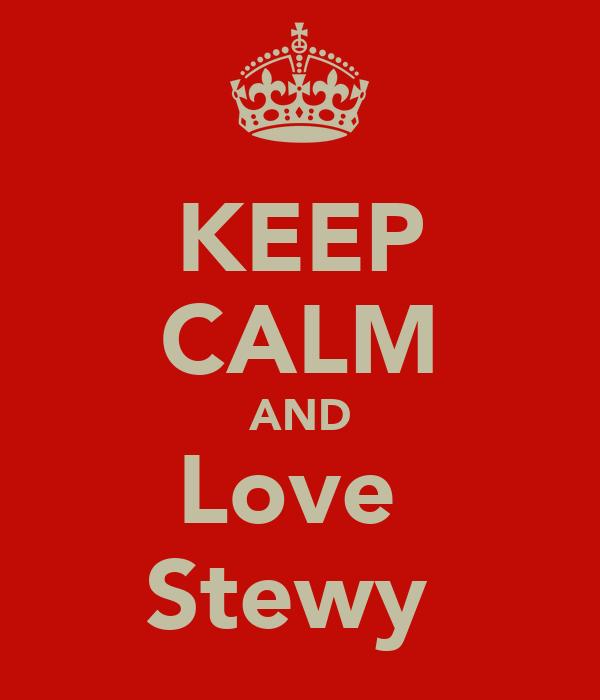 KEEP CALM AND Love  Stewy