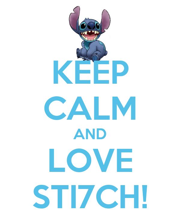 KEEP CALM AND LOVE STI7CH!