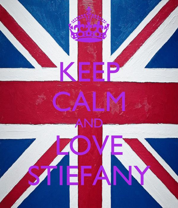 KEEP CALM AND LOVE STIEFANY