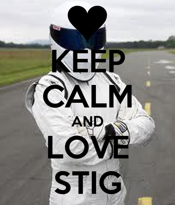 KEEP CALM AND LOVE STIG