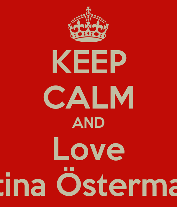 KEEP CALM AND Love Stina Österman