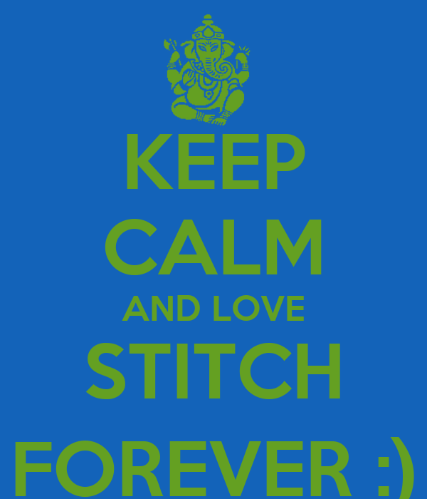 KEEP CALM AND LOVE STITCH FOREVER :)