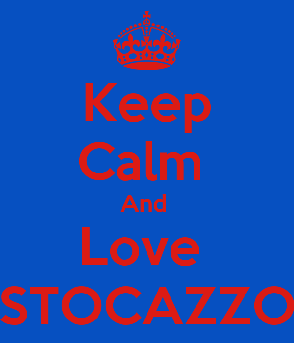 Keep Calm  And  Love  STOCAZZO