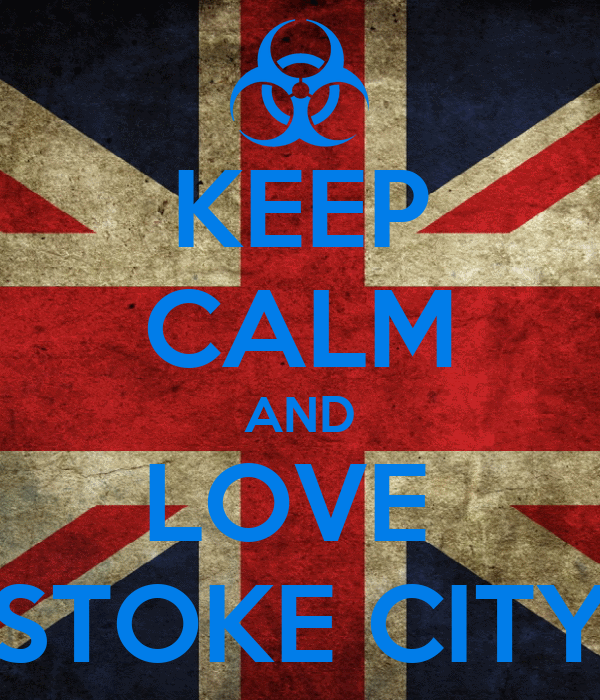 KEEP CALM AND LOVE  STOKE CITY