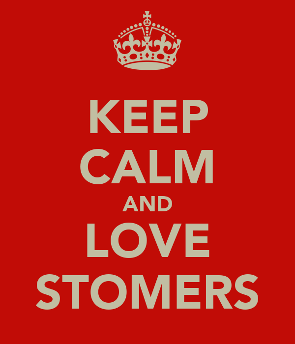 KEEP CALM AND LOVE STOMERS