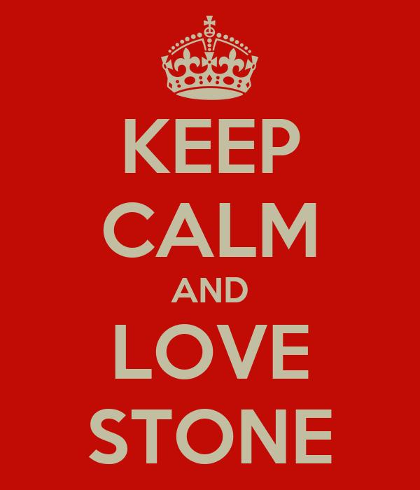 KEEP CALM AND LOVE STONE