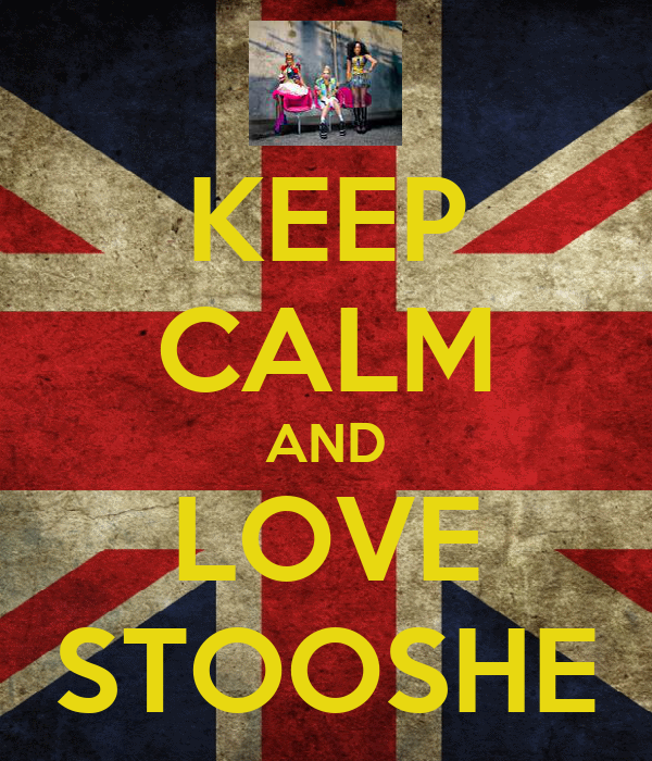 KEEP CALM AND LOVE STOOSHE