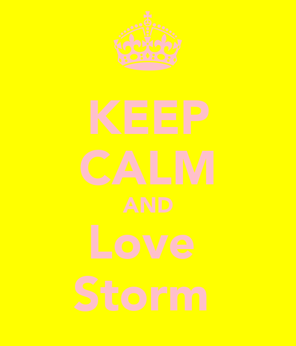 KEEP CALM AND Love  Storm