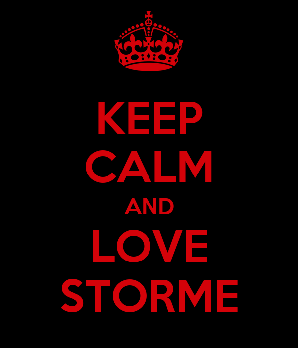 KEEP CALM AND LOVE STORME