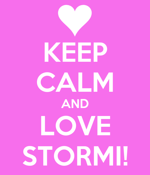 KEEP CALM AND LOVE STORMI!