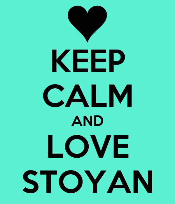 KEEP CALM AND LOVE STOYAN