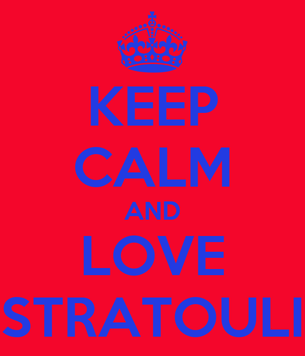 KEEP CALM AND LOVE STRATOULI