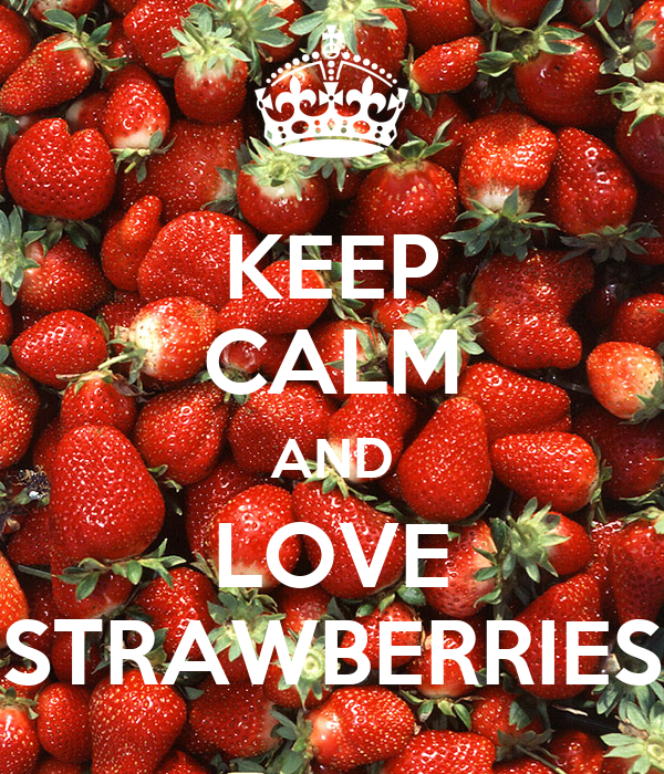 KEEP CALM AND LOVE STRAWBERRIES