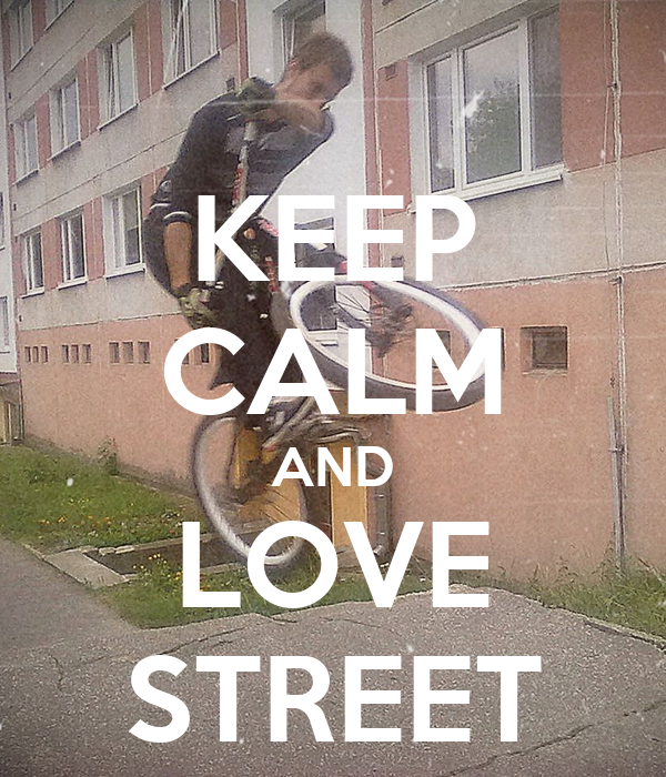 KEEP CALM AND LOVE STREET
