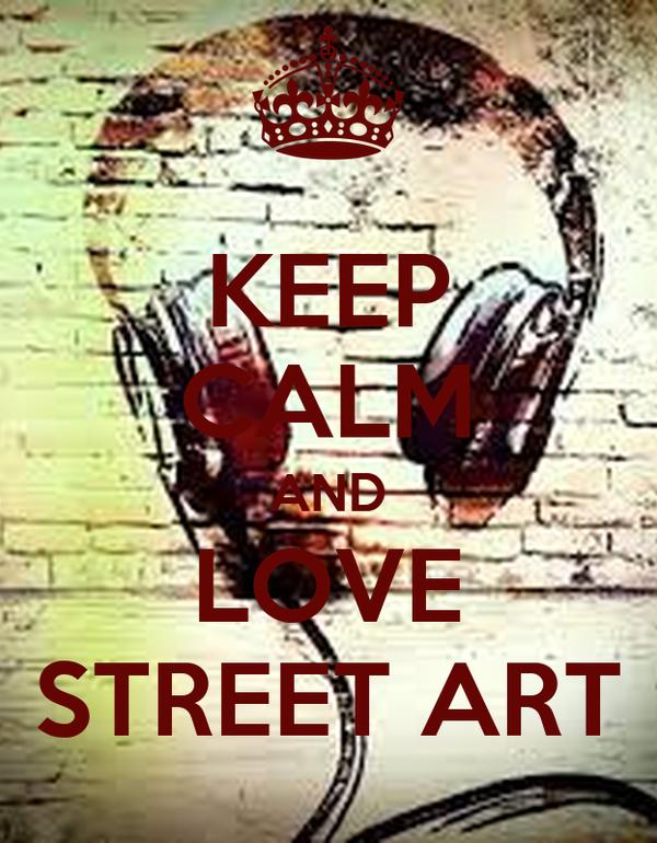 KEEP CALM AND LOVE STREET ART
