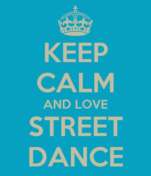 KEEP CALM AND LOVE STREET DANCE