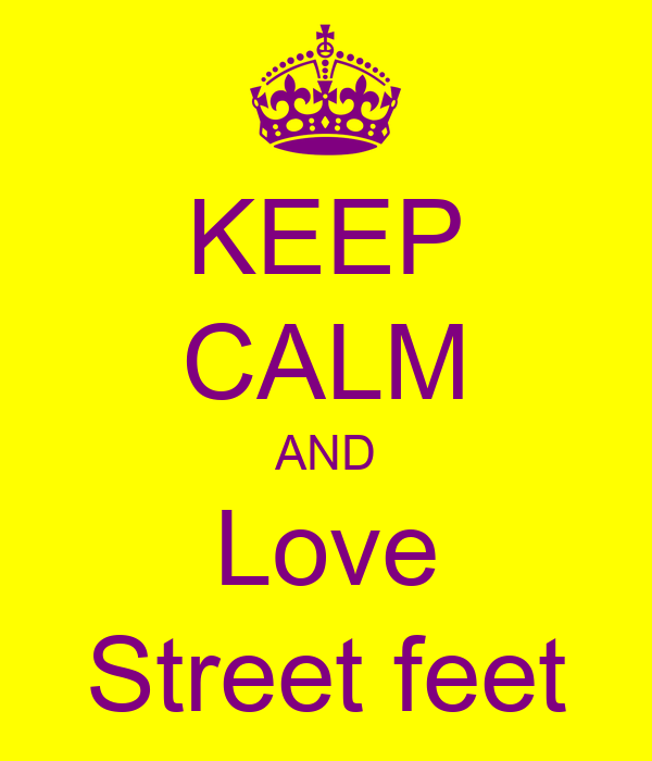 KEEP CALM AND Love Street feet