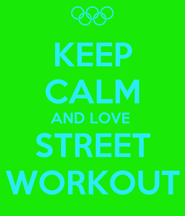 KEEP CALM AND LOVE  STREET WORKOUT