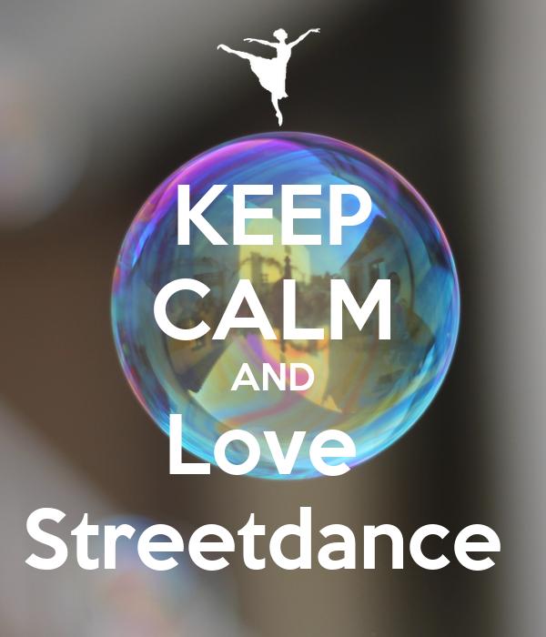 KEEP CALM AND Love  Streetdance